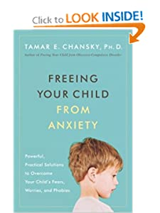 Freeing Your Child from Anxiety: Powerful, Practical Solutions to Overcome Your Child's Fears, Worries, and Phobias [Paperback] — by Tamar E. Chansky