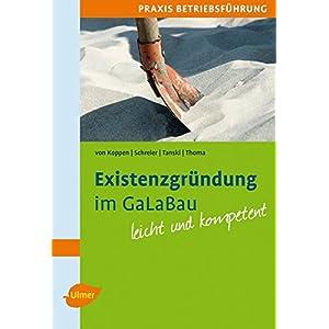 Existenzgründung im GaLaBau: Mit praktischen Tabellen und Checklisten. Leicht und kompetent.