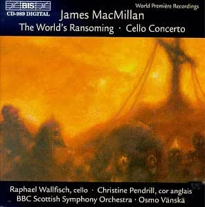 MacMillan: Triduum Parts 1 and 2 - The World's Ransoming, Concerto For Cello / Vanska, Wallfisch, Pendrill, et al