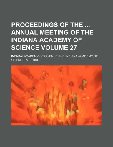 Proceedings of the  annual meeting of the Indiana Academy of Science Volume 27