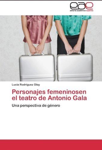 personajes-femeninosen-el-teatro-de-antonio-gala-una-perspectiva-de-gnero-spanish-edition-by-luca-ro