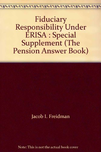 Fiduciary Responsibility Under Erisa : Special Supplement (The Pension Answer Book)