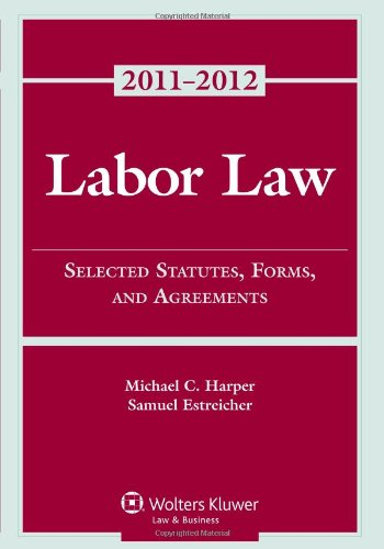 Labor Law: Select Statutes Forms Agreements, 2011-2012...