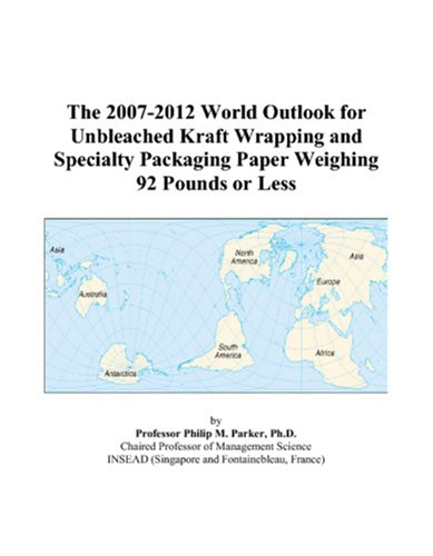 The 2007-2012 World Outlook for Unbleached Kraft Wrapping and Specialty Packaging Paper Weighing 92 Pounds or Less