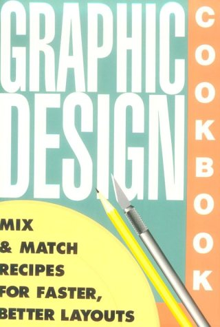 Graphic Design Cookbook: Mix and Match Recipes for Faster, Better Layouts