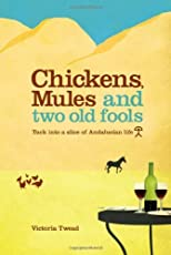 Chickens, Mules and Two Old Fools: Tuck into a slice of Andaluc?n Life by Twead, Victoria published by New Generation Publishing (2009) [Paperback]