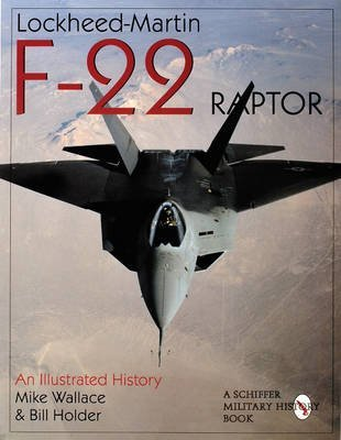 lockheed-martin-f-22-raptor-an-illustrated-history-by-mike-wallace-published-september-2004