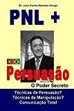 img - for Pnl + Persuasao : O Poder Secreto (Paperback)--by Dr Juan Carlos Naranjo Alcega Ph. D. [2015 Edition] book / textbook / text book