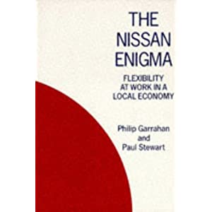 The Nissan Enigma: Flexibility at Work in a Local Economy Philip Stewart, Paul Garrahan