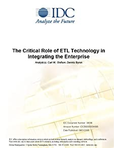 The Critical Role of ETL Technology in Integrating the Enterprise Carl W. Olofson and Dennis Byron