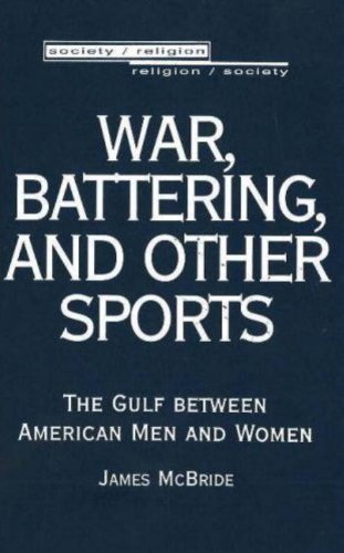 War, Battering, and Other Sports: The Gulf Between American Men and Women (Society/Religion/Religion/Society)