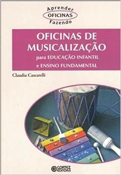 Oficinas de Musicalização. Para Educação Infantil e Ensino
