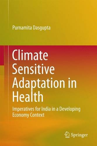 Climate Sensitive Adaptation in Health: Imperatives for India in a Developing Economy Context