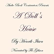 A Doll's House (       UNABRIDGED) by Henrik Ibsen Narrated by Flo Gibson