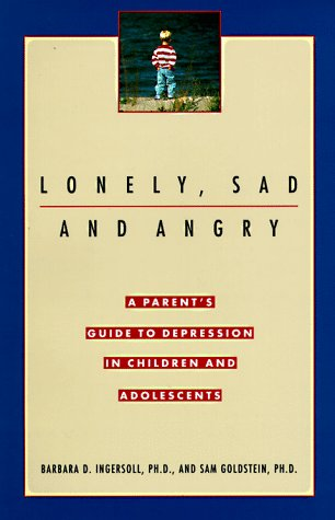 Lonely, Sad and Angry, BARBARA INGERSOLL, SAM PHD GOLDSTEIN