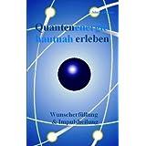 """Quantenenergie hautnah erleben: Wunscherf�llung und Impulsheilungvon """"John Anderson"""""""