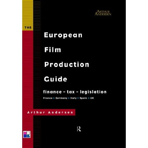 The European Film Production Guide: Finance - Tax - Legislation France - Germany - Italy - Spain - UK (Blueprint) Arthur Andersen