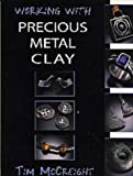 Working with Precious Metal Clay (Jewellery Handbooks) (0713658282) by McCreight, Tim