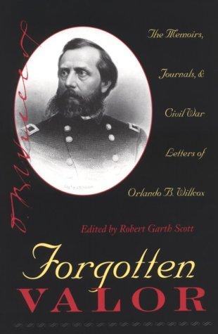 Forgotten Valor: The Memoirs, Journals, & Civil War Letters of Orlando B. Willcox