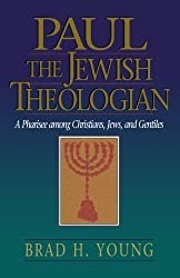 Paul the Jewish Theologian: A Pharisee among Christians, Jews, and Gentiles