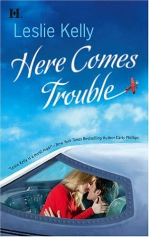 Here Comes Trouble (Hqn Romance), Leslie Kelly