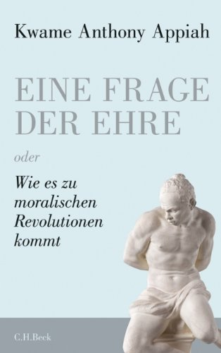 Eine Frage der Ehre: oder Wie es zu moralischen Revolutionen kommt
