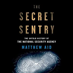 The Secret Sentry: The Untold History of the National Security Agency | [Matthew Aid]