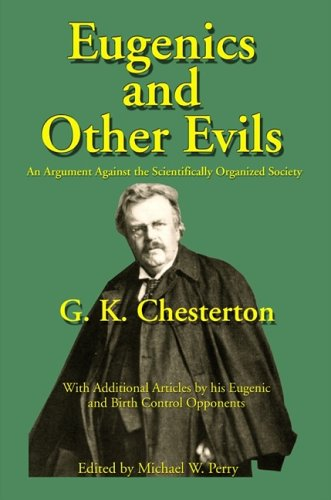 Eugenics and Other Evils: An Argument Against the Scientifically Organized State: G. K. Chesterton, Michael W. Perry: 9781587420061: Amazon.com: Books