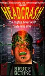 a book report on headcrash by bruce bethke The bibliography of philip k dick includes 44 novels, 121 short stories, and 14 short story collections published by american science fiction author philip k dick.