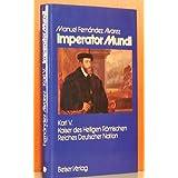 Imperator Mundi. Karl V. - Kaiser des Heiligen Römischen Reiches Deutscher Nation.