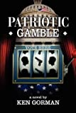 img - for Ken Gorman: Patriotic Gamble (Paperback); 2012 Edition book / textbook / text book