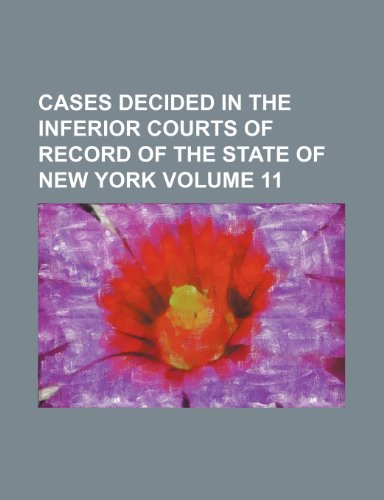 Cases decided in the inferior courts of record of the state of New York Volume 11