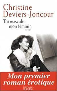 Toi masculin mon féminin : roman, Deviers-Joncour, Christine