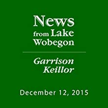 December 12, 2015: The News from Lake Wobegon Radio/TV Program by  A Prairie Home Companion with Garrison Keillor  Narrated by Garrison Keillor