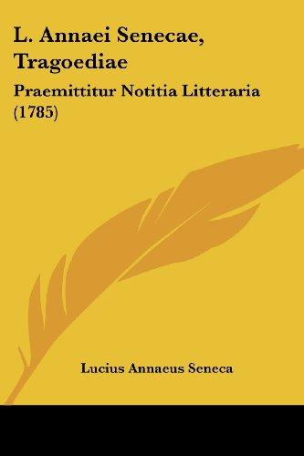 L. Annaei Senecae, Tragoediae: Praemittitur Notitia Litteraria (1785)