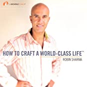 How to Craft a World Class Life | [Robin Sharma]