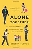Alone Together: Why We Expect More from Technology and Less from Each Other [Paperback] [2012] First Trade Paper Edition Ed. Sherry Turkle