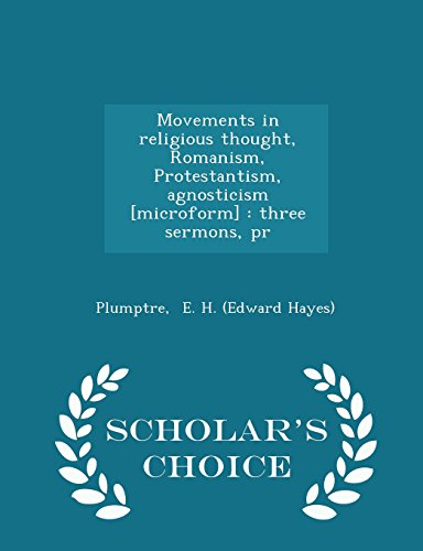 Movements in religious thought, Romanism, Protestantism, agnosticism [microform]: three sermons, pr - Scholar's Choice Edition