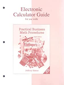 Financial Calculator Guide to accompany Practical Business Math Procedures Jeffrey Slater