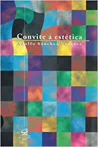 Convite à estética: Adolfo Sanchez Vazquez: 9788520004722: Amazon