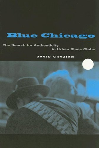 Blue Chicago: The Search for Authenticity in Urban Blues...