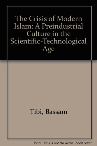 The Crisis of Modern Islam: A Preindustrial Culture in the Scientific-Technological Age