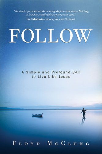 Free Kindle Book : Follow: A Simple and Profound Call to Live Like Jesus