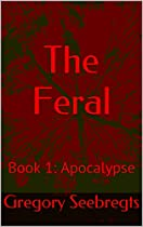 The Feral: Book 1: Apocalypse