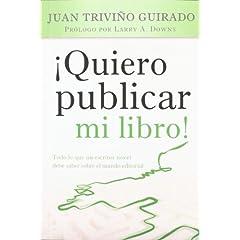 Juan Triviño – ¡Quiero publicar mi libro! Todo lo que un escritor novel debe saber sobre el mundo editorial