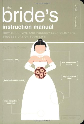The Bride Instructional Manual: How to  Survive and Possibly Even Enjoy the Biggest Day in Your Life (Instruction Manual)