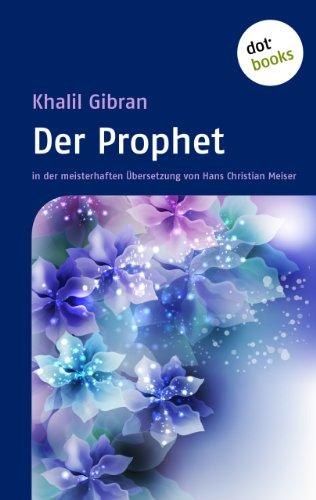 Khalil Gibran - Der Prophet: in der meisterhaften Übersetzung von Hans Christian Meiser