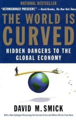 The World Is Curved: Hidden Dangers to the Global Economy, David M. Smick