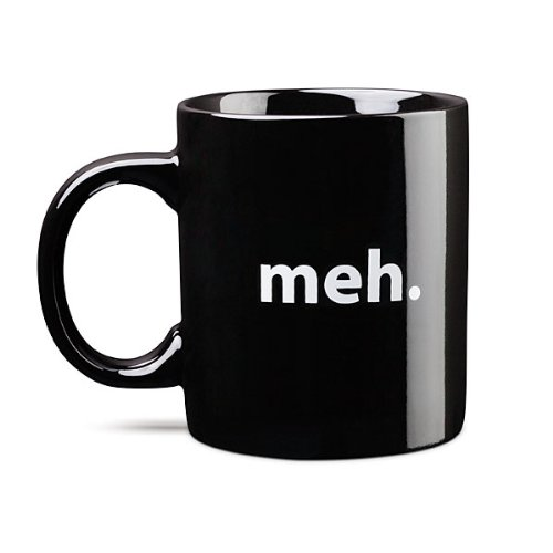 meh Mug, Ceramic Coffee Mug or Tea Cup
