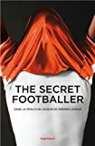 The secret footballer Dans la peau d un joueur de premier league